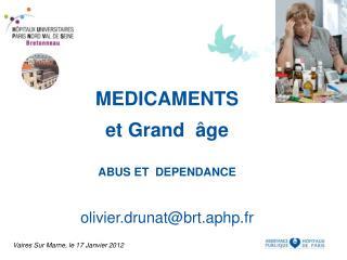 MEDICAMENTS et Grand  âge ABUS ET  DEPENDANCE olivier.drunat@brt.aphp.fr
