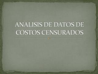 ANALISIS DE DATOS DE COSTOS CENSURADOS