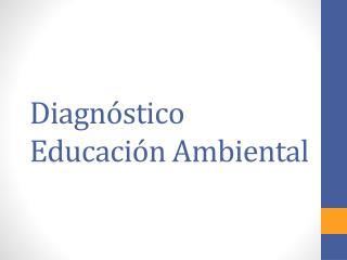 Diagnóstico Educación Ambiental