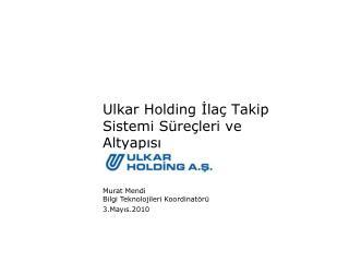 Ulkar Holding İlaç Takip Sistemi Süreçleri ve Altyapısı