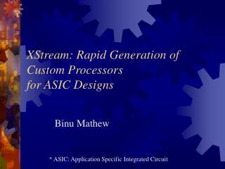 XStream: Rapid Generation of Custom Processors for ASIC Designs