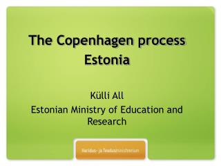 The Copenhagen process Estonia  K�lli All Estonian Ministry of Education and Research