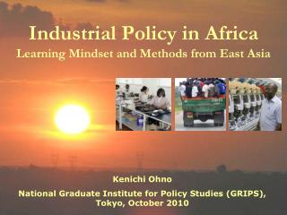 Industrial Policy in Africa Learning Mindset and Methods from East Asia
