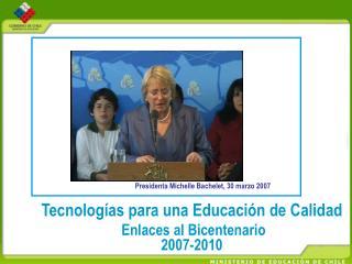 Presidenta Michelle Bachelet, 30 marzo 2007
