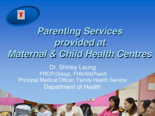 Parenting Services  provided at  Maternal & Child Health Centres