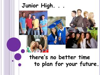there's no better time    to plan for your future.