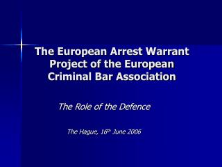 The European Arrest Warrant Project of the European Criminal Bar Association