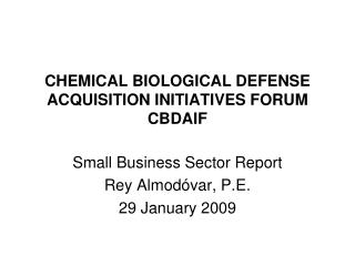 CHEMICAL BIOLOGICAL DEFENSE ACQUISITION INITIATIVES FORUM CBDAIF