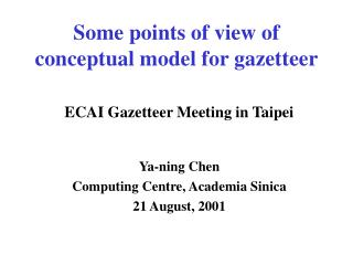 Some points of view of conceptual model for gazetteer ECAI Gazetteer Meeting in Taipei