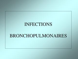INFECTIONS BRONCHOPULMONAIRES