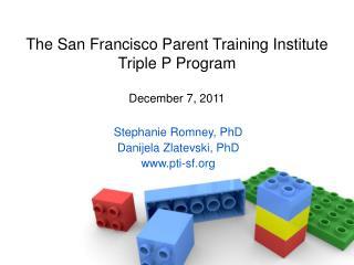 The San Francisco Parent Training Institute Triple P Program  December 7, 2011