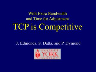 With Extra Bandwidth  and Time for Adjustment TCP  is  Competitive