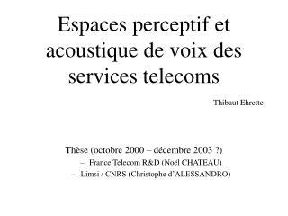 Espaces perceptif et acoustique de voix des services telecoms