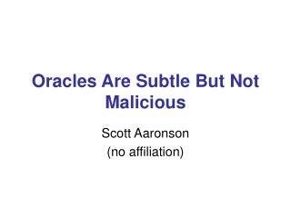 Oracles Are Subtle But Not Malicious