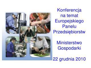 Konferencja na temat Europejskiego  Panelu Przedsiębiorstw Ministerstwo Gospodarki 22 grudnia 2010