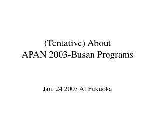 (Tentative) About  APAN 2003-Busan Programs