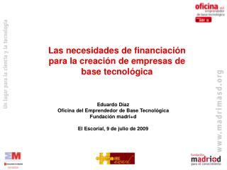 Eduardo Díaz Oficina del Emprendedor de Base Tecnológica Fundación madri+d
