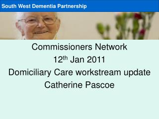 Commissioners Network 12 th  Jan 2011 Domiciliary Care workstream update Catherine Pascoe