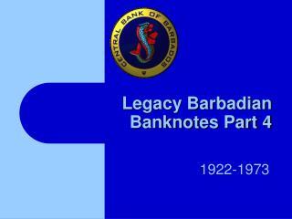 Legacy Barbadian Banknotes Part 4