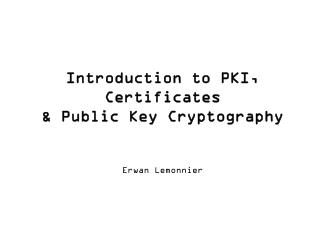 Introduction to PKI, Certificates  Public Key Cryptography