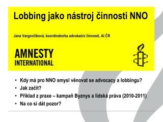 Lobbing jako nástroj činnosti NNO Jana Vargovčíková, koordinátorka advokační činnosti, AI ČR