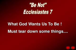 """Be Not"" Ecclesiastes 7"