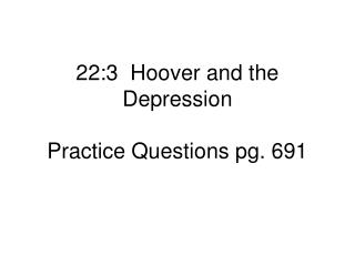 22:3  Hoover and the Depression Practice Questions pg. 691