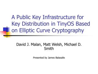 A Public Key Infrastructure for Key Distribution in TinyOS Based on Elliptic Curve Cryptography