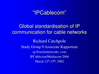 """ IPCablecom "" Global standardisation of  IP  communication for cable networks"