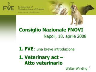 Consiglio Nazionale FNOVI Napoli, 18. aprile 2008 FVE :  una breve introduzione