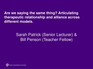 Sarah Patrick (Senior Lecturer) & Bill Penson (Teacher Fellow)
