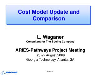 L. Waganer Consultant for The Boeing Company ARIES-Pathways Project Meeting  26-27 August 2009