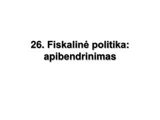 26.  Fiskalinė politika: apibendrinimas