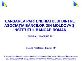 LANSAREA PARTENERIATULUI DINTRE ASOCIAŢIA BĂNCILOR DIN MOLDOVA ŞI INSTITUTUL BANCAR ROMÂN