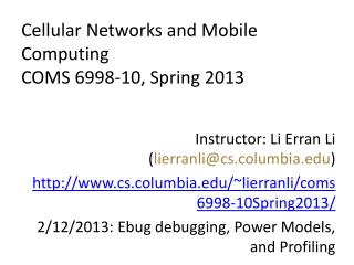 Cellular Networks and Mobile Computing COMS 6998- 10,  Spring  2013
