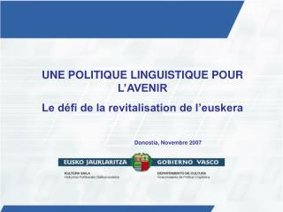 UNE POLITIQUE LINGUISTIQUE POUR L'AVENIR Le défi de la revitalisation de l'euskera