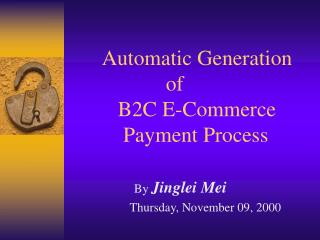 Automatic Generation  			of  	   B2C E-Commerce  	    Payment Process
