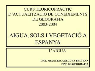 L'AIGUA  DRA. FRANCESCA SEGURA BELTRAN  DPT. DE GEOGRAFIA