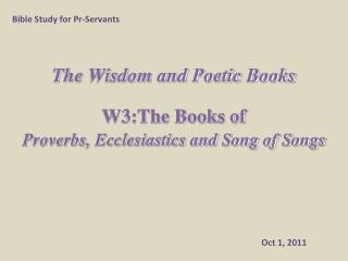 The Wisdom and  Poetic  Books W3:The Books of  Proverbs, Ecclesiastics and Song of Songs