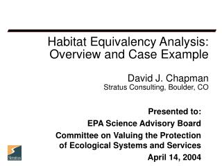 Habitat Equivalency Analysis:  Overview and Case Example  David J. Chapman Stratus Consulting, Boulder, CO