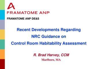 Recent Developments Regarding NRC Guidance on  Control Room Habitability Assessment  R. Brad Harvey, CCM Marlboro, MA