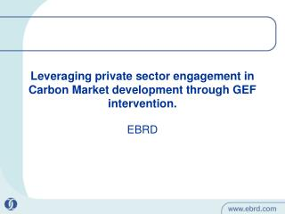 Leveraging private sector engagement in Carbon Market development through GEF intervention.