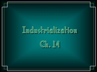 Industrialization Ch. 14
