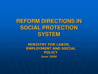 REFORM DIRECTIONS IN SOCIAL PROTECTION SYSTEM