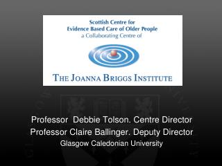 Professor  Debbie Tolson. Centre Director Professor Claire Ballinger. Deputy Director