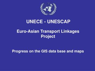 Euro-Asian Transport Linkages Project Progress on the GIS data base and maps