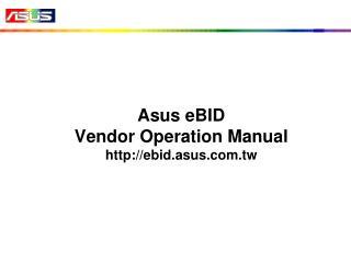 Asus eBID  Vendor Operation Manual ebid.asus.tw