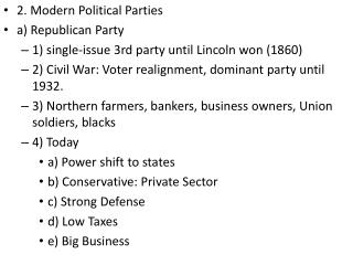 2. Modern Political Parties a) Republican Party 1) single-issue 3rd party until Lincoln won (1860)