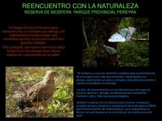 REENCUENTRO CON LA NATURALEZA RESERVA DE BIOSFERA  PARQUE PROVINCIAL PEREYRA