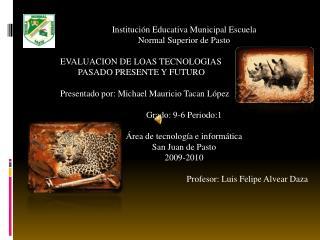 Institución Educativa Municipal Escuela  Normal Superior de Pasto EVALUACION DE LOAS TECNOLOGIAS